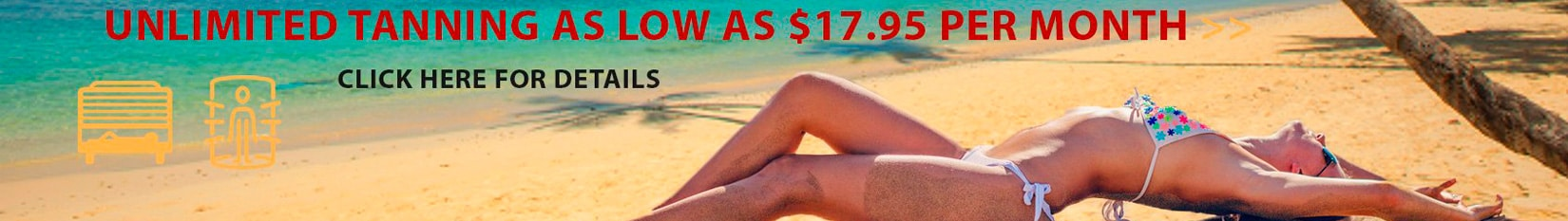 Tanning as low as 17.95 per month